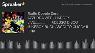 AZZURRA WEB JUKEBOX LIVE.................ADESSO DISCO JUKEBOX BUON ASCOLTO CLICCA IL LINK