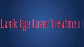 Lasik Eye Laser | Laser Surgery for Eyes and its Side Effects | Lasik eye Laser Treatment