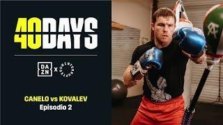 40 DAYS: Canelo vs. Kovalev | Episodio 2 (En Español)