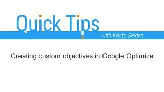 Quick Tips: Creating Custom Objectives in Google Optimize thumbnail