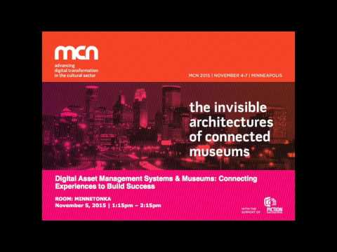 Digital Asset Management Systems & Museums: Connecting Experiences to Build Success