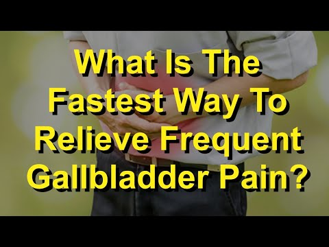 what-is-the-fastest-way-to-relieve-frequent-gallbladder-pain?