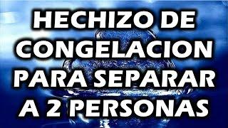HECHIZO DE CONGELACION PARA SEPARAR A 2 PERSONAS ( MUY FUERTE!!!)