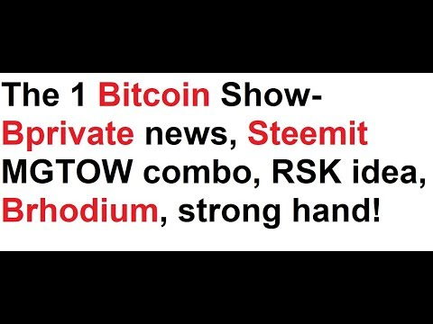 The 1 Bitcoin Show- Bprivate news, Steemit MGTOW combo, RSK idea, Brhodium, Bitconnect blind
