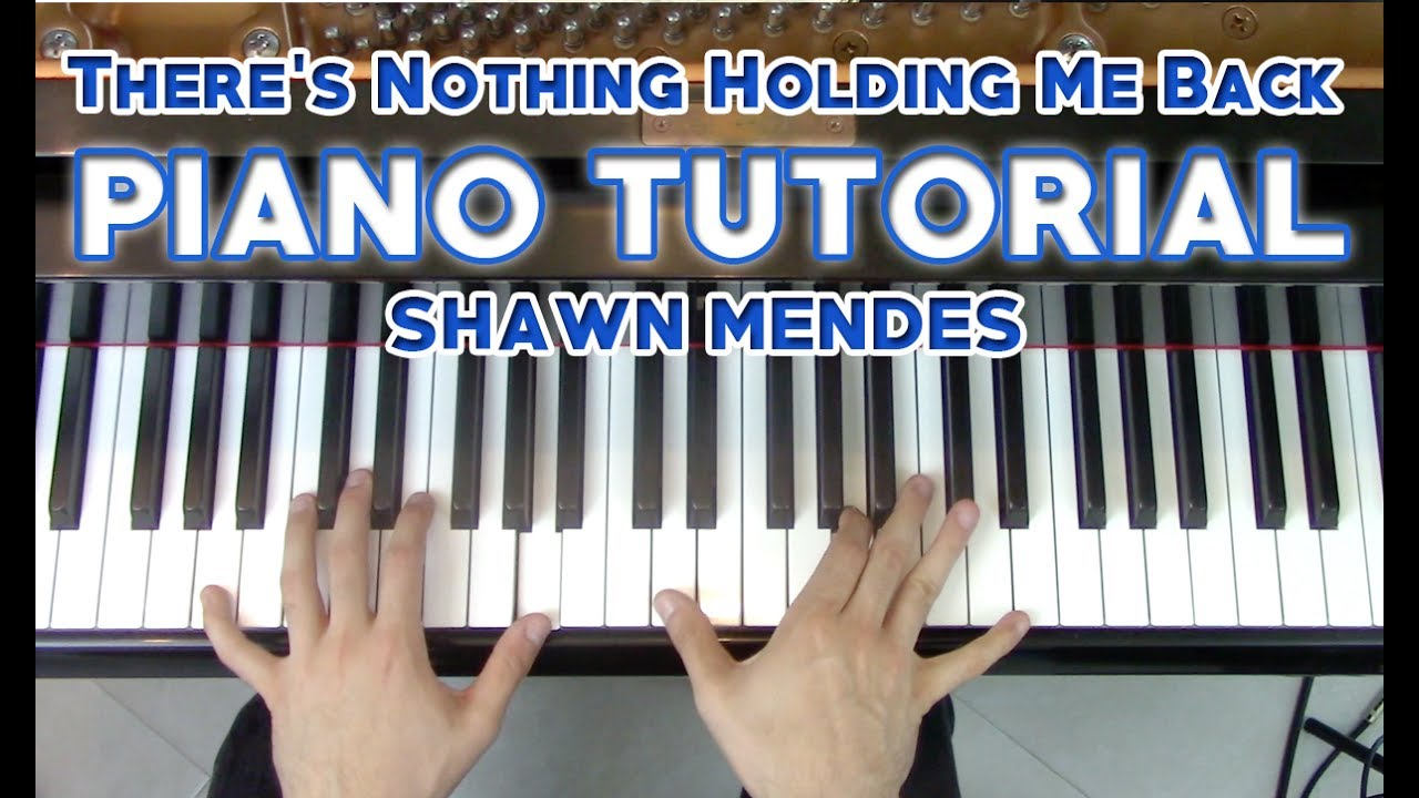 There S Nothing Holding Me Back Complete Piano Tutorial Sheet Music Shawn Mendes Youtube