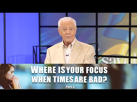 Where Is Your Focus When Times Are Bad, Part 2