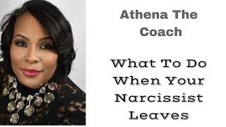 WHAT TO DO WHEN YOUR NARCISSIST LEAVES