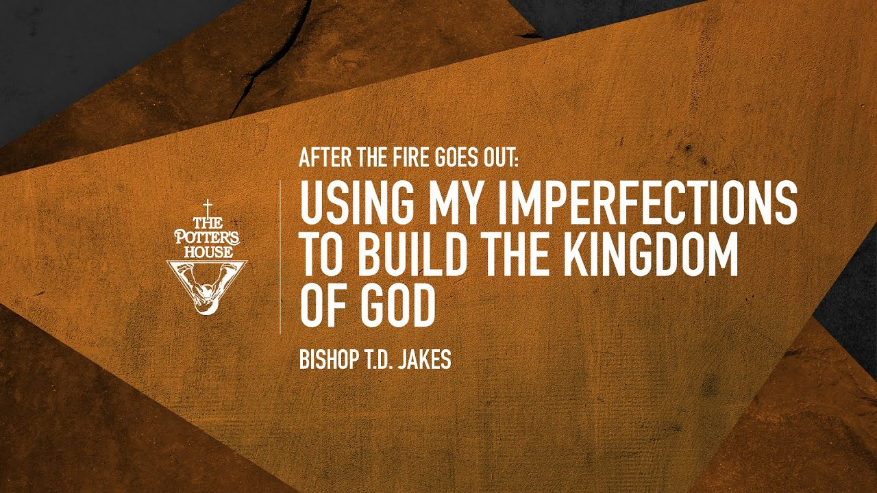 Using My Imperfections to Build The Kingdom of God | Bishop T.D. Jakes