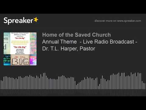 Annual Theme  - Live Radio Broadcast - Dr. T.L. Harper, Pastor