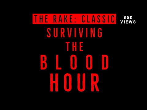 THE RAKE: Surviving the Blood Hour ( And how I did it in ...