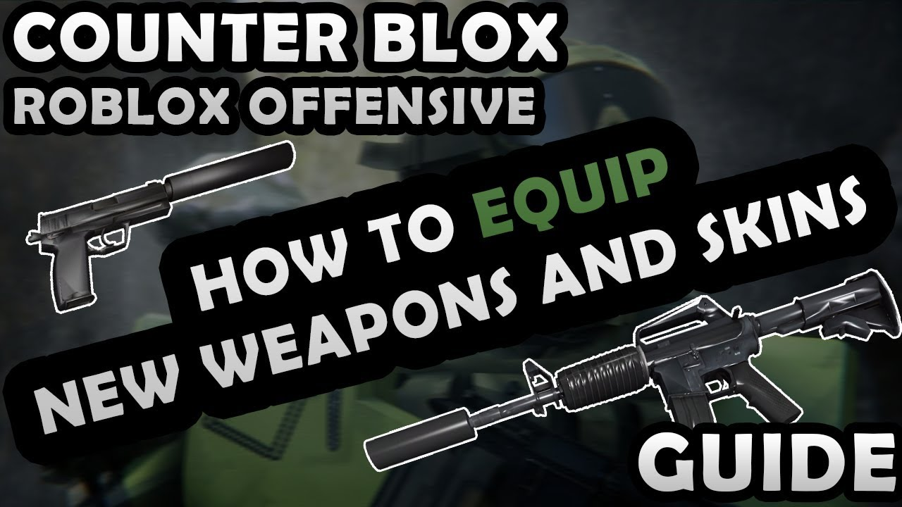 HOW TO EQUIP NEW WEAPONS AND SKINS?! - COUNTER-BLOX: ROBLOX OFFENSIVE