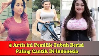 Cuma Ada 5 Artis P€milik TⓊbⓊh B€risi Yang P∆ling C∆ntik Di Indonesia! Nomor 3 Body Goals