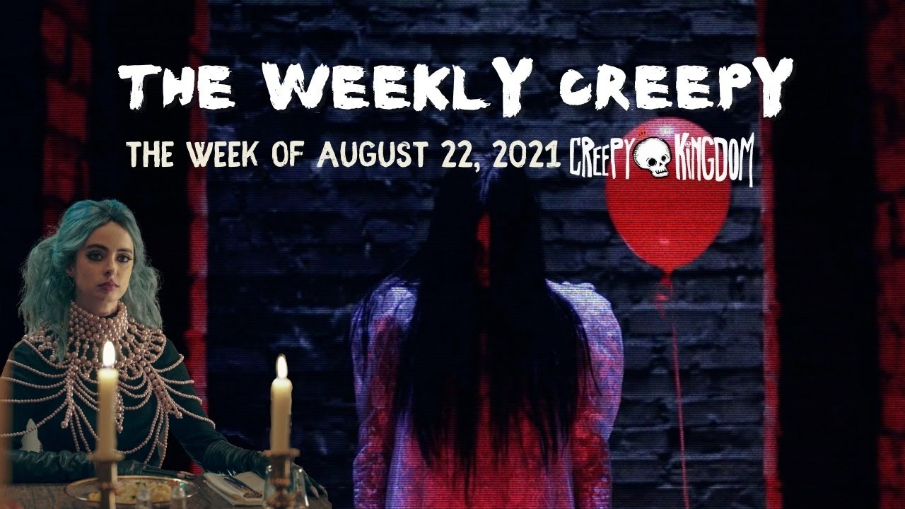 The Weekly Creepy 8-22-21