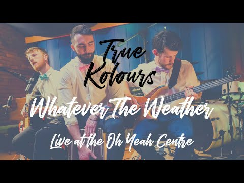 Whatever The Weather Live - From The Oh Yeah Centre, Belfast
