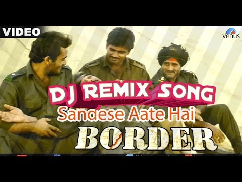 Sandeshe aate hai full video remix song    Dj remix video song