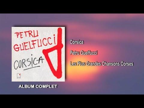 Petru Guelfucci - Corsica - 12 Titres - Album Complet - Les Plus Grandes Chansons Corses