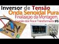 Monte um Inversor Senoidal - Finalização da Montagem, Ligação dos Fios, Transformador e Testes - #7
