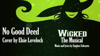 Video No Good Deed - Wicked the Musical - cover by Elsie Lovelock download MP3, 3GP, MP4, WEBM, AVI, FLV September 2017