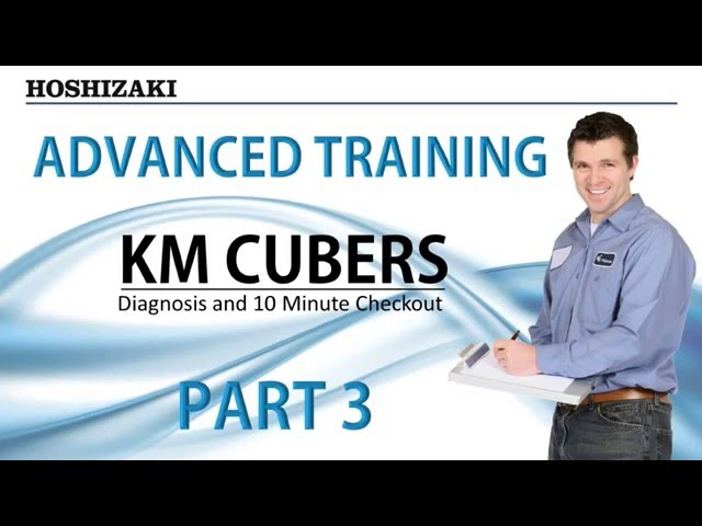 Hoshizaki Advanced Training - KM Cubers - Diagnosis and 10 Min Checkout | Part 3