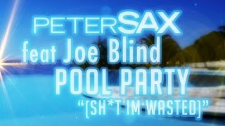 Peter Sax Ft. Joe Blind - Pool Party (Sh*t I