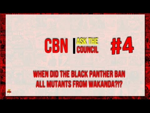 Ask The Council #4 - When did the Black Panther ban Mutants from Wakanda?