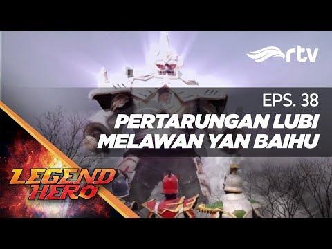 legend-hero-rtv-:-pertarungan-lubi-melawan-yan-baihu-(episode-38)-||-full
