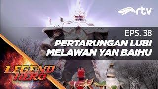 Download Video Legend Hero RTV : Pertarungan Lubi Melawan Yan Baihu (Episode 38) || Full MP3 3GP MP4