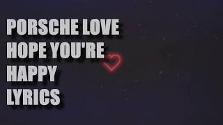 Porsche Love - Hope You're Happy Lyrics Video