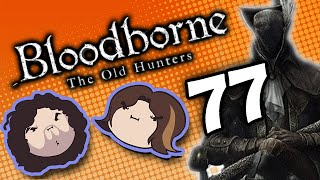 Bloodborne The Old Hunters: Survival of the Fittest - PART 77 - Game Grumps