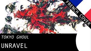 【Tokkoe】 Unravel (Tokyo Ghoul OP1) - French Fandub
