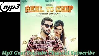 Reel To Chip   Deep Dhillon Jaismeen Jassi   Mp3 Geet Youtube Channel Subscribe