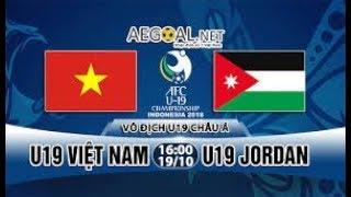 [TRỰC TIẾP ] U19 VIỆT NAM vs U19 JORDAN