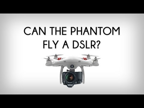 CAN THE DJI PHANTOM FLY A DSLR?