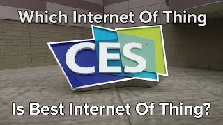 CES2017: Which Internet of Thing is Best Inte...