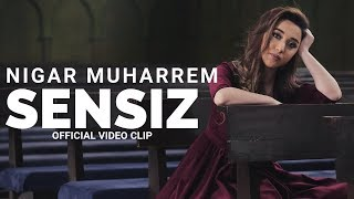 Sensiz - Nigar Muharrem (Official Video Clip)