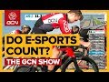 Is E-Racing Proper Cycling? | The GCN Show Ep. 309