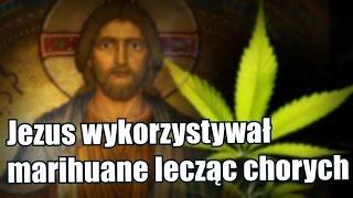 Jezus Chrystus uzdrawiał chorych zapomocą marihuany