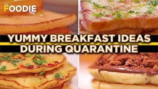 6 Yummy Breakfast Ideas During Quarantine | Quick Breakfast Recipes | The Foodie