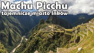 Machu Picchu wyprawa do Peru - Urbex History