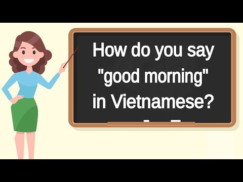 """How do you say """"good morning"""" in Vietnamese? 