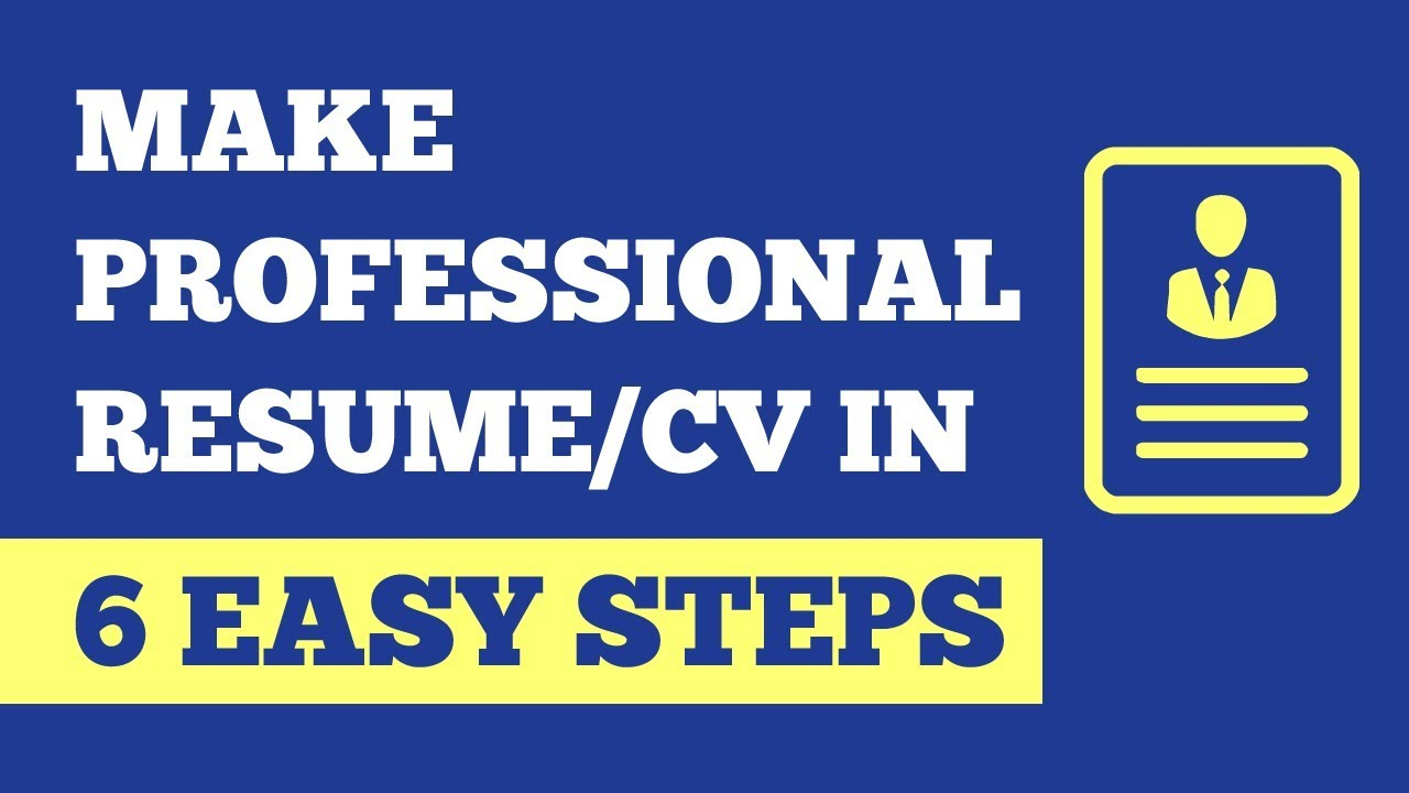 How To Make Professional Resume In 6 Easy Steps | Make CV (Curriculum  Vitae) Easily In 6 Clicks - YouTube