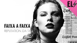 Faixa a faixa: Reputation - Taylor Swift (Parte 1)