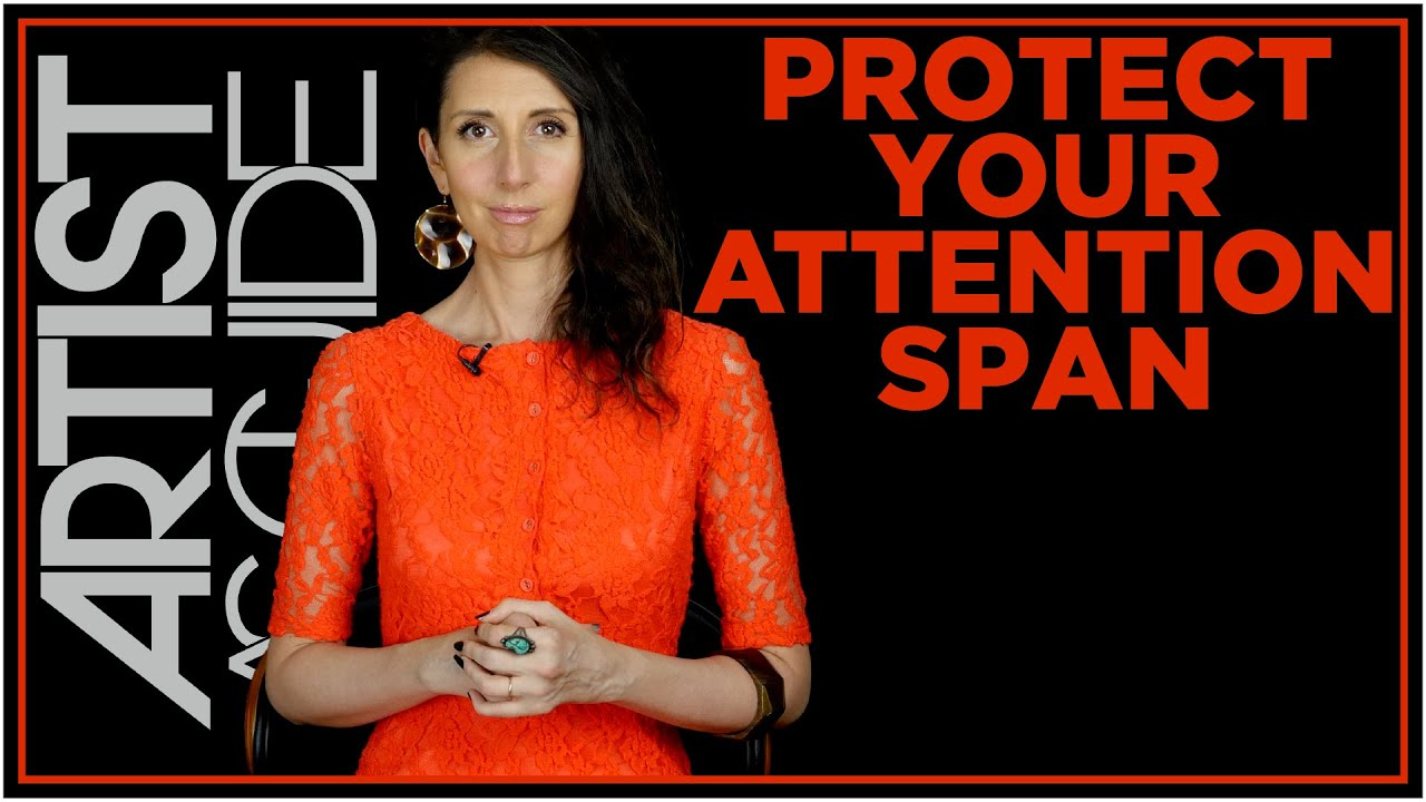 Protect Your Attention Span (& Feel More Creative) | ARTIST AS GUIDE