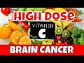 K DOSE Vit C Against Brain Cancer: High dose VITAMIN C is SAFE & Effective Cure Brain CANCER