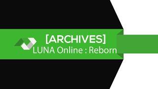 ★COUP D'OEIL #175★ Luna Online : Reborn [FR][GAMEPLAY][TEST] [Archives]
