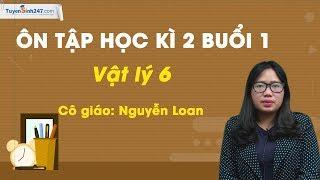 Ôn tập học kì II (Buổi 1) – Vật Lí 6 – Cô Nguyễn Thị Loan