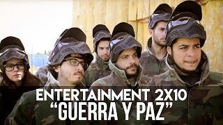 "ENTERTAINMENT 2x10 ""Guerra y Paz"""
