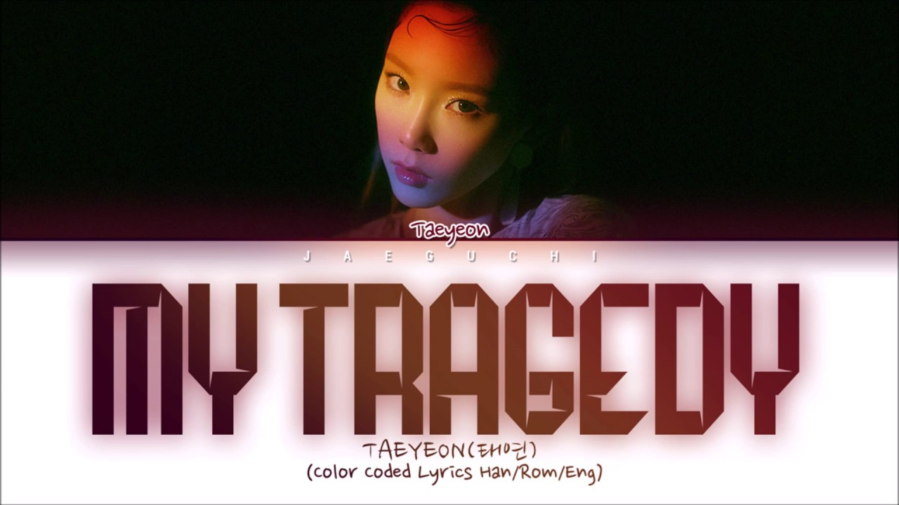 TAEYEON (태연) – My Tragedy (월식) (Color Coded Lyrics Eng/Rom/Han/가사)