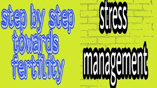 Tips to improve fertility /stress management in fertility