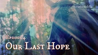 "Our Last Hope - Book 1 ""Dawning"": Chapter 4 ""We Finally Made It"" (Breyer Horse Movie)"